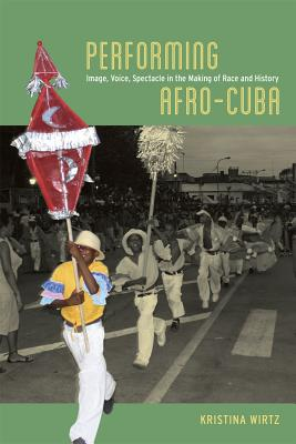 Performing Afro-Cuba By Wirtz, Kristina